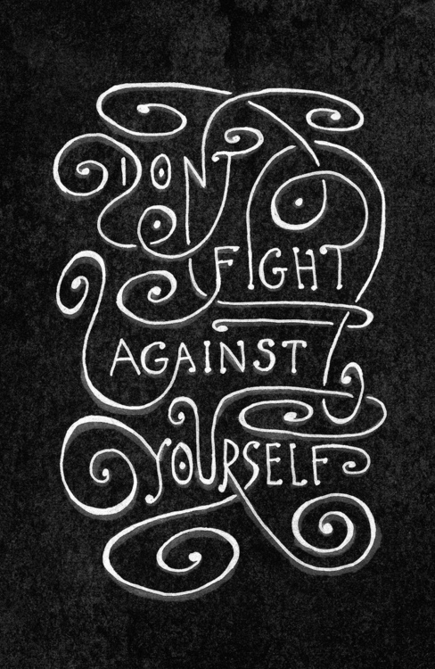 Don't Fight Against Yourself